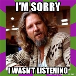Dudeism - I'm sorry I wasn't listening