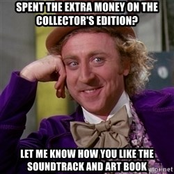 Willy Wonka - spent the extra money on the collector's edition? let me know how you like the soundtrack and art book