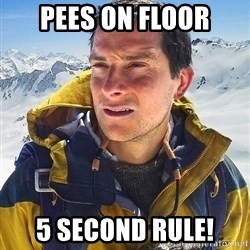 Bear Grylls - pees on floor 5 second rule!