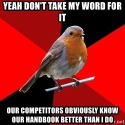 Retail Robin - yeah don't take my word for it our competitors obviously know our handbook better than i do