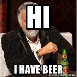 The Most Interesting Man In The World - hi i have beer