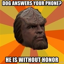 Courage Worf - Dog answers your phone? He is without honor