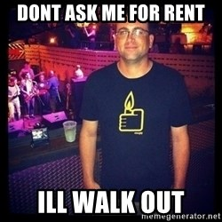 Short Temper Greg - dont ask me for rent ill walk out