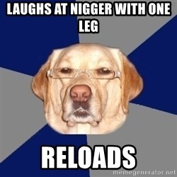 Racist Dog - laughs at nigger with one leg reloads
