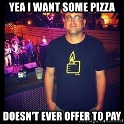 Short Temper Greg - Yea I want some pizza doesn't ever offer to pay