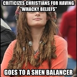 "COLLEGE LIBERAL GIRL - criticizes christians for having ""whacky Beliefs"" Goes to a shen balancer"