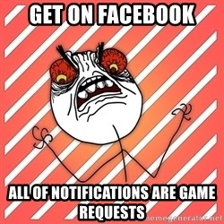 iHate - get on facebook all of NOTIFICATIONs are game requests