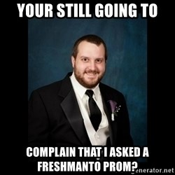 Date Rape Dave - your still going to complain that i asked a freshmanto prom?