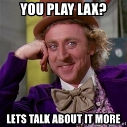 Willy Wonka - You play lax? lets talk about it more