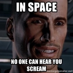 Typical Shepard - In space no one cAn hear you scream
