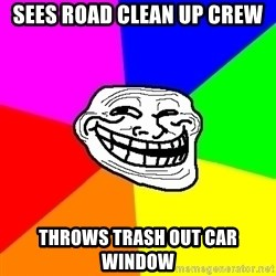 Trollface - sees road clean up crew throws trash out car window