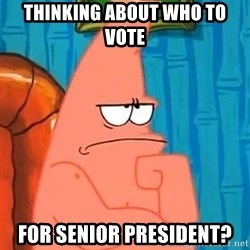 Patrick Wtf? - Thinking about who to vote for senior president?