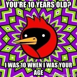 Omsk Crow - You're 10 years old? I was 10 when i was your age