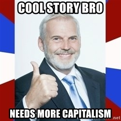 Idiot Anti-Communist Guy - Cool story bro needs more capitalism