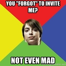 """Non Jealous Girl - YOU """"FORGOT"""" TO INVITE ME? NOT EVEN MAD"""