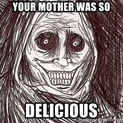 Horrifying Ghost - Your mother was so delicious