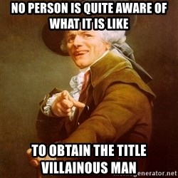 Joseph Ducreux - no person is quite aware of what it is like to obtain the title VILLAINOUS man