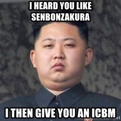 Kim Jong-Fun - I heard you like senbonzakura I then give you an icbm
