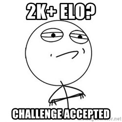 Challenge Accepted HD 1 - 2k+ elo? Challenge accepted