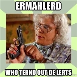 Tyler Perry - ermahlerd who ternd out de lerts