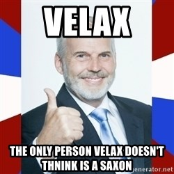 Idiot Anti-Communist Guy - Velax The only person velax doesn't thnink is a saxon