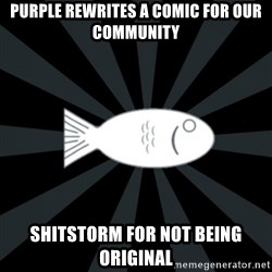 rNd fish - Purple rewrites a comic for our community shitstorm for not being original