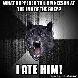 Insanity Wolf - what happened to Liam Neeson at the end of the Grey? I ate him!