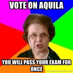 teacher - vote on aquila  you will pass your exam for once