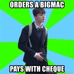 Impeccable School Child - orders a bigmac pays with cheque