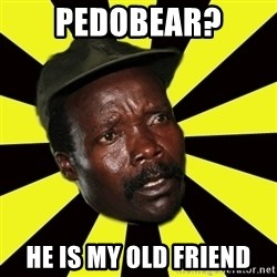 KONY THE PIMP - Pedobear? He is my old friend
