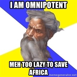 God - i am omnipotent meh too lazy to save africa