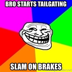 Trollface - bro starts tailgating slam on brakes