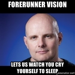 frank343 - Forerunner vision lets us watch you cry yourself to sleep