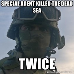 Aghast Soldier Guy - special agent killed the dead sea Twice
