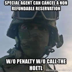 Aghast Soldier Guy - Special agent can cancel a non refundable reservation W/o penalty w/o call the hoetl