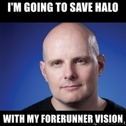 frank343 - i'm going to save halo with my forerunner vision