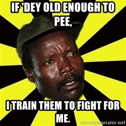 KONY THE PIMP - IF 'dey old enough to pee, i train them to fight for me.