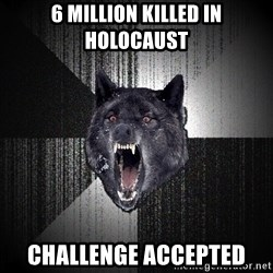 Insanity Wolf - 6 million killed in holocaust challenge accepted