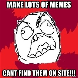 Rage FU - Make lots of memes  cant find them on site!!!
