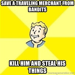 Fallout 3 - Save a traveling merchant from bandits kill him and steal his things