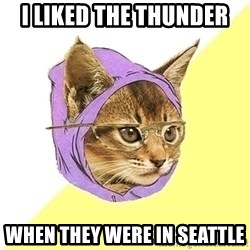 Hipster Cat - I liked the thunder when theY were in seattle