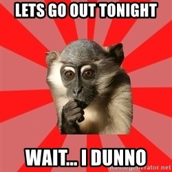 Indecisive Chimp - lets go out tonight wait... i dunno