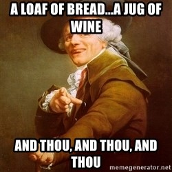Joseph Ducreux - a loaf of bread...a jug of wine and thou, and thou, and thou