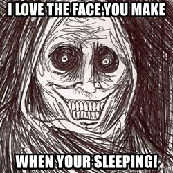 Boogeyman - i love the face you make when your sleeping!