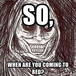 Boogeyman - So, when are you coming to bed?