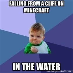 Success Kid - falling from a cliff on minecraft in the water