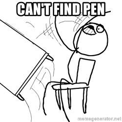 Desk Flip Rage Guy - Can't find pen