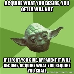 Advice Yoda Gives - acquire what you desire, you often will not if effort you give, apparent it will become, acquire what you require you shall