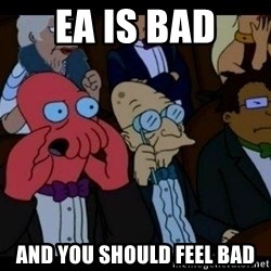 Zoidberg - EA is bad and you should feel bad