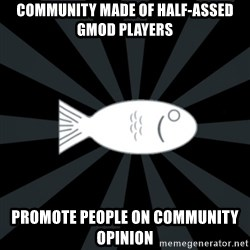 rNd fish - community made of half-assed gmod players promote people on community opinion